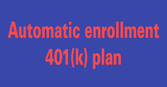 There are three ways to set up an automatic enrollment 401(k) plan