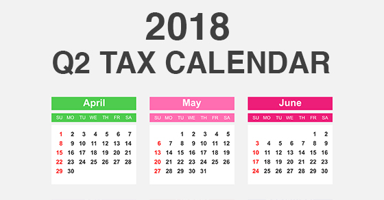 2018 Q2 tax calendar: Key deadlines for businesses and other employers | Gerson Preston